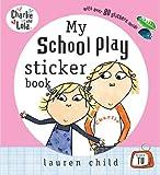 Child, Lauren: My School Play Sticker Book (Charlie and Lola)
