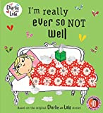 Child, Lauren: I'm Really Ever So Not Well. Characters Created by Lauren Child (Charlie and Lola)