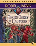 Jarvis, Robin: Thorn Ogres of Hagwood (Puffin Audiobooks)
