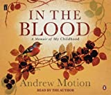 Motion, Andrew: In the Blood : A Memoir of My Childhood
