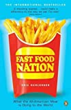SCHLOSSER, ERIC: Fast Food Nation: What the All-American Meal Is Doing to the World