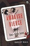 Hall, Oakley: Ambrose Bierce and the One-Eyed Jacks