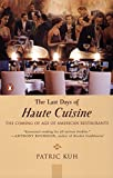 Kuh, Patric: The Last Days of Haute Cuisine: The Coming of Age of American Restaurants