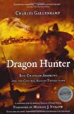 Gallenkamp, Charles: Dragon Hunter : Roy Chapman Andrews and the Central Asiatic Expeditions