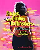 Guerilla Girls: Bitches, Bimbos, and Ballbreakers: The Guerrilla Girls' Illustrated Guide to Female Stereotypes