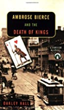 Ambrose Bierce and the Death of Kings by…