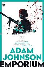 Emporium: Stories by Adam Johnson