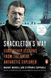 Morrell, Margot: Shackleton's Way: Leadership Lessons from the Great Antartic Explorer