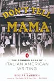 Barreca, Regina: Don&#39;t Tell Mama: The Penguin Book of Italian American Writing