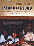 Pratap, Anita: Island of Blood: Frontline Reports from Sri Lanka, Afghanistan and Other South Asian Flashpoints