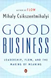 Csikszentmihalyi, Mihaly: Good Business: Leadership, Flow, and the Making of Meaning