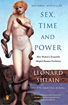 Sex, Time & Power by Leonard Shlain