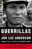 Anderson, Jon Lee: Guerrillas: Journeys in the Insurgent World