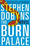Dobyns, Stephen: The Burn Palace: A Novel
