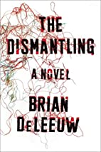 The Dismantling: A Novel by Brian DeLeeuw