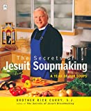 Curry, Rick: The Secrets of Jesuit Soupmaking: A Year of Our Soups