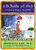 Kasl, Charlotte Davis: If The Buddha Got Stuck: A Handbook For Change On A Spiritual Path