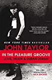 Taylor, John: In the Pleasure Groove: Love, Death, and Duran Duran