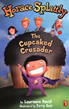 Horace Splattly: The Cupcaked Crusader by…