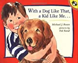 Rosen, Michael J.: With a Dog Like That, a Kid Like Me (Picture Puffins)