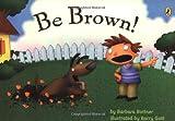 Bottner, Barbara: Be Brown!