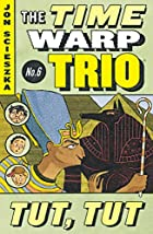 Tut, Tut (The Time Warp Trio Series) by Jon&hellip;