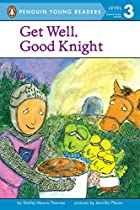 Get Well, Good Knight by Shelley Moore&hellip;