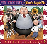 Garland, Michael: The President and Mom's Apple Pie