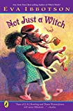 Ibbotson, Eva: Not Just A Witch