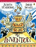 St. George, Judith: So You Want to Be an Inventor?