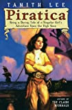 Tanith Lee: Piratica: Being a Daring Tale of a Singular Girl's Adventure Upon the High Seas