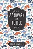 Danziger, Paula: It&#39;s an Aardvark-eat-turtle World