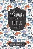 Danziger, Paula: It's an Aardvark-Eat-Turtle World