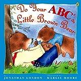 London, Jonathan: Do Your ABC's, Little Brown Bear