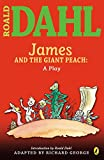 Dahl, Roald: Roald Dahl&#39;s James And the Giant Peach: A Play