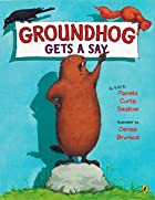 Groundhog Gets a Say by Pamela Curtis…