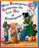 Slate, Joseph: Miss Bindergarten Celebrates the Last Day of Kindergarten
