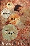 Shinn, Sharon: The Dream-Maker's Magic