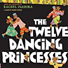 The Twelve Dancing Princesses by Rachel…