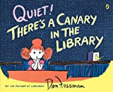 Freeman, Don: Quiet! There's a Canary in the Library [ QUIET! THERE'S A CANARY IN THE LIBRARY ] By Freeman, Don ( Author )Nov-12-2009 Paperback