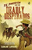 Lawrence, Caroline: P.K. Pinkerton and the Deadly Desperados