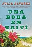 Alvarez, Julia: Una boda en Haiti: Historia de una amistad (Spanish Edition)