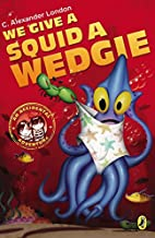 We Give a Squid a Wedgie by C. Alexander…