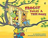 London, Jonathan: Froggy Builds a Tree House