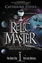 Relic Master Part 1 by Catherine Fisher