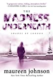 Johnson, Maureen: The Madness Underneath: Book 2 (The Shades of London)