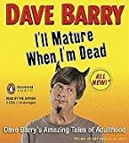 Barry, Dave: I'll Mature When I'm Dead