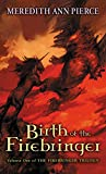 Pierce, Meredith Ann: Birth of the Firebringer
