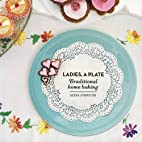 Ladies, A Plate: Traditional Home Baking by…
