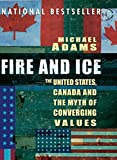 Michael Adams: Fire and Ice: The United States, Canada and the Myth of Converging Values